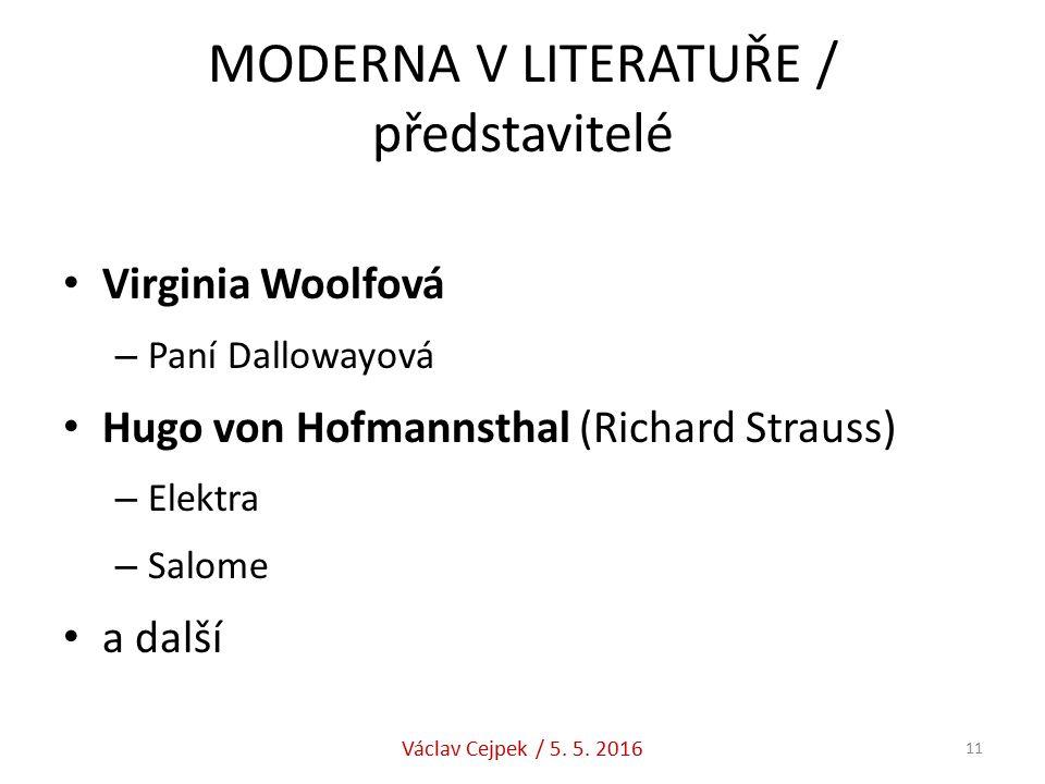MODERNA V LITERATUŘE / představitelé Virginia Woolfová – Paní Dallowayová Hugo von Hofmannsthal (Richard Strauss) – Elektra – Salome a další Václav Cejpek / 5.