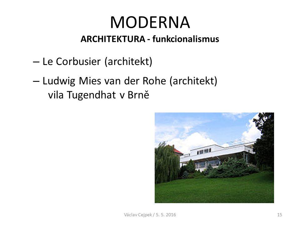 MODERNA ARCHITEKTURA - funkcionalismus – Le Corbusier (architekt) – Ludwig Mies van der Rohe (architekt) vila Tugendhat v Brně Václav Cejpek / 5.