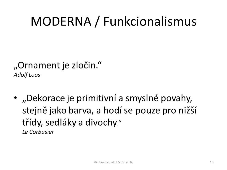 """MODERNA / Funkcionalismus """"Ornament je zločin. Adolf Loos """"Dekorace je primitivní a smyslné povahy, stejně jako barva, a hodí se pouze pro nižší třídy, sedláky a divochy. Le Corbusier Václav Cejpek / 5."""