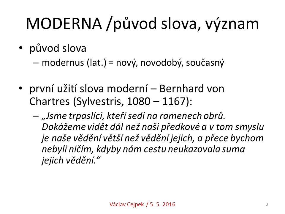 """MODERNA /původ slova, význam původ slova – modernus (lat.) = nový, novodobý, současný první užití slova moderní – Bernhard von Chartres (Sylvestris, 1080 – 1167): – """"Jsme trpaslíci, kteří sedí na ramenech obrů."""