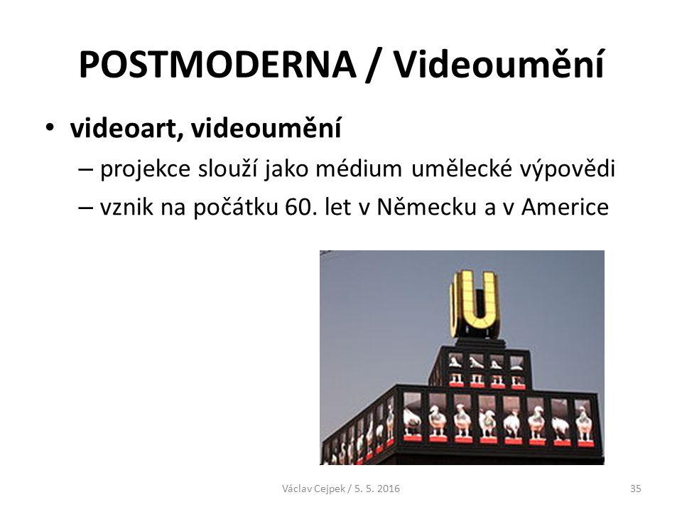 POSTMODERNA / Videoumění videoart, videoumění – projekce slouží jako médium umělecké výpovědi – vznik na počátku 60.