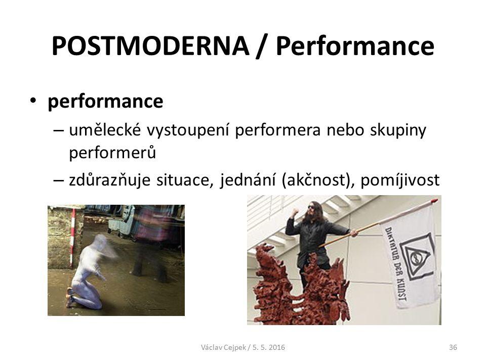 POSTMODERNA / Performance performance – umělecké vystoupení performera nebo skupiny performerů – zdůrazňuje situace, jednání (akčnost), pomíjivost Václav Cejpek / 5.