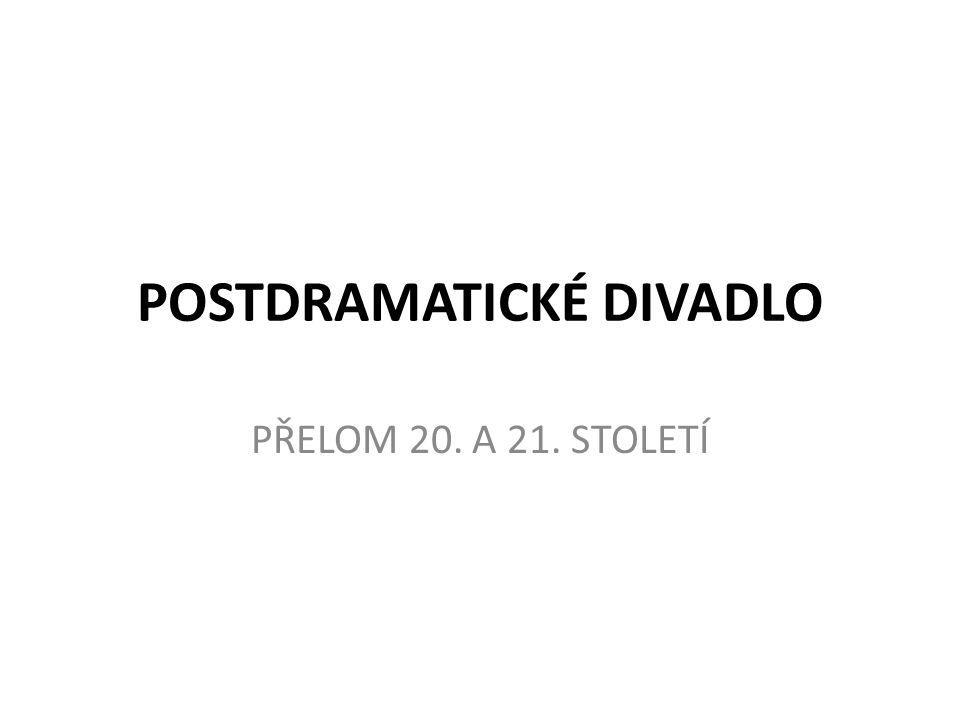 POSTDRAMATICKÉ DIVADLO PŘELOM 20. A 21. STOLETÍ