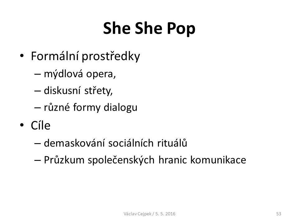 She She Pop Formální prostředky – mýdlová opera, – diskusní střety, – různé formy dialogu Cíle – demaskování sociálních rituálů – Průzkum společenských hranic komunikace Václav Cejpek / 5.
