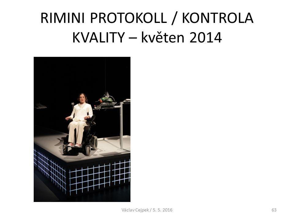 RIMINI PROTOKOLL / KONTROLA KVALITY – květen 2014 Václav Cejpek / 5. 5. 201663