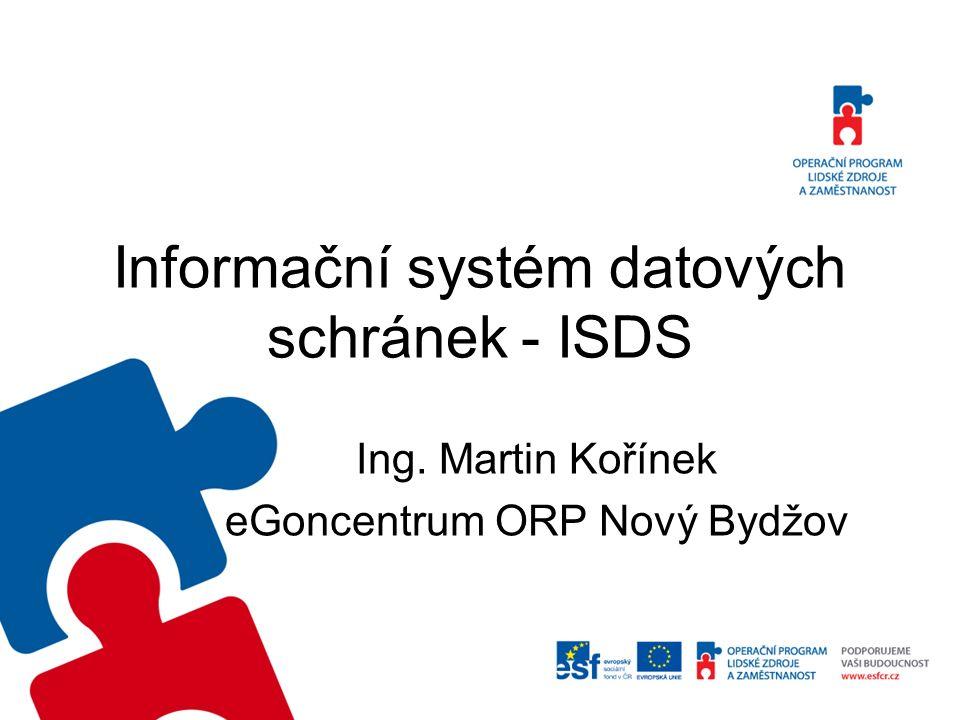 Informační systém datových schránek - ISDS Ing. Martin Kořínek eGoncentrum ORP Nový Bydžov