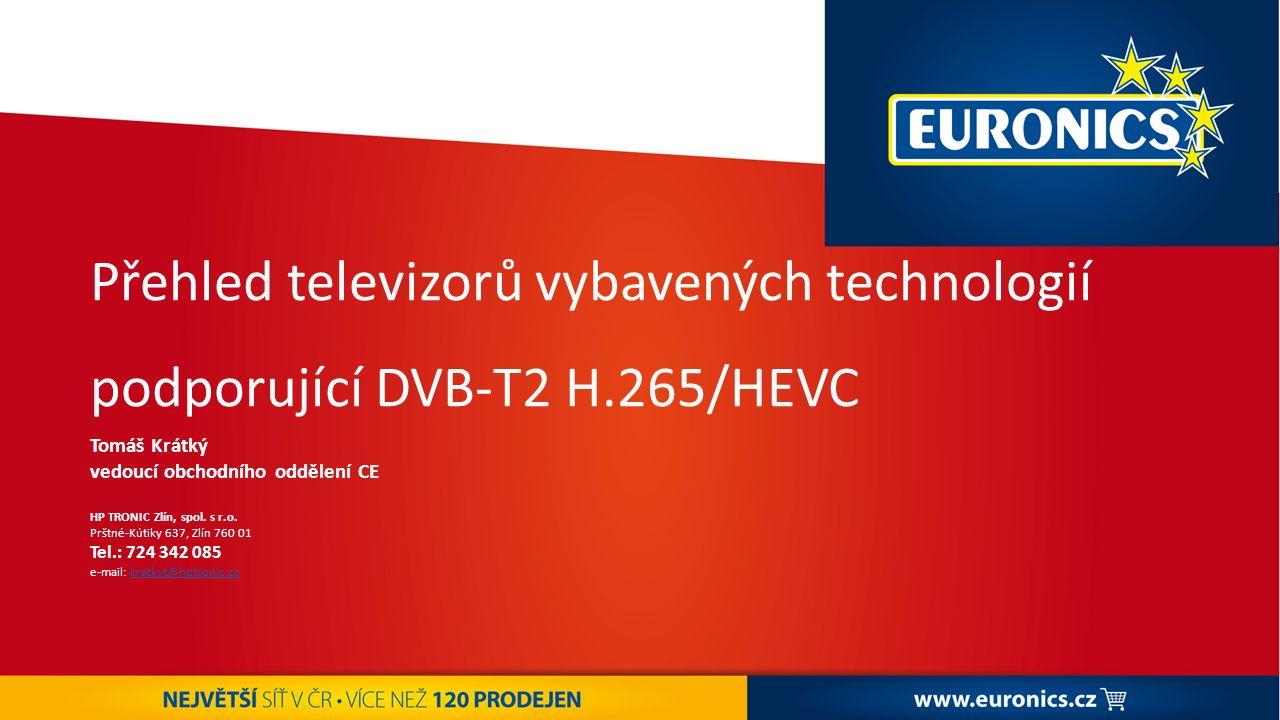 Přehled televizorů vybavených technologií podporující DVB-T2 H.265/HEVC Tomáš Krátký vedoucí obchodního oddělení CE HP TRONIC Zlín, spol.