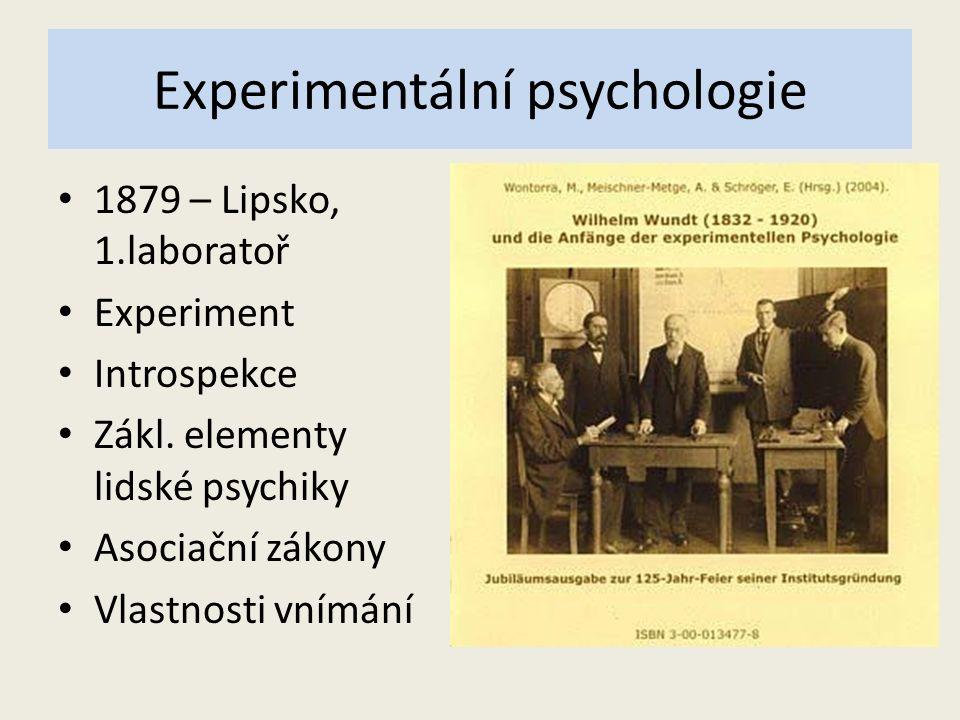 Experimentální psychologie 1879 – Lipsko, 1.laboratoř Experiment Introspekce Zákl. elementy lidské psychiky Asociační zákony Vlastnosti vnímání
