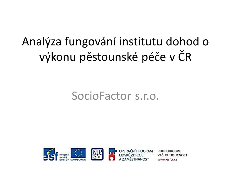 Analýza fungování institutu dohod o výkonu pěstounské péče v ČR SocioFactor s.r.o.