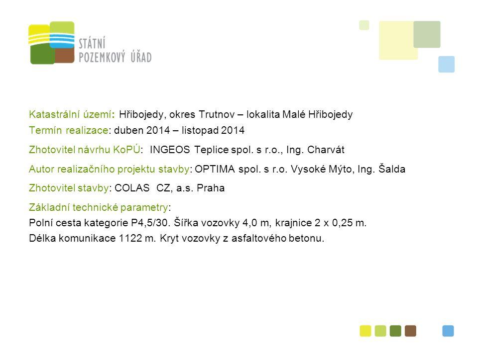 3 Katastrální území: Hřibojedy, okres Trutnov – lokalita Malé Hřibojedy Termín realizace: duben 2014 – listopad 2014 Zhotovitel návrhu KoPÚ: INGEOS Teplice spol.