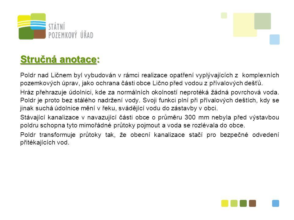 Stručná anotace: Poldr nad Ličnem byl vybudován v rámci realizace opatření vyplývajících z komplexních pozemkových úprav, jako ochrana části obce Lično před vodou z přívalových dešťů.