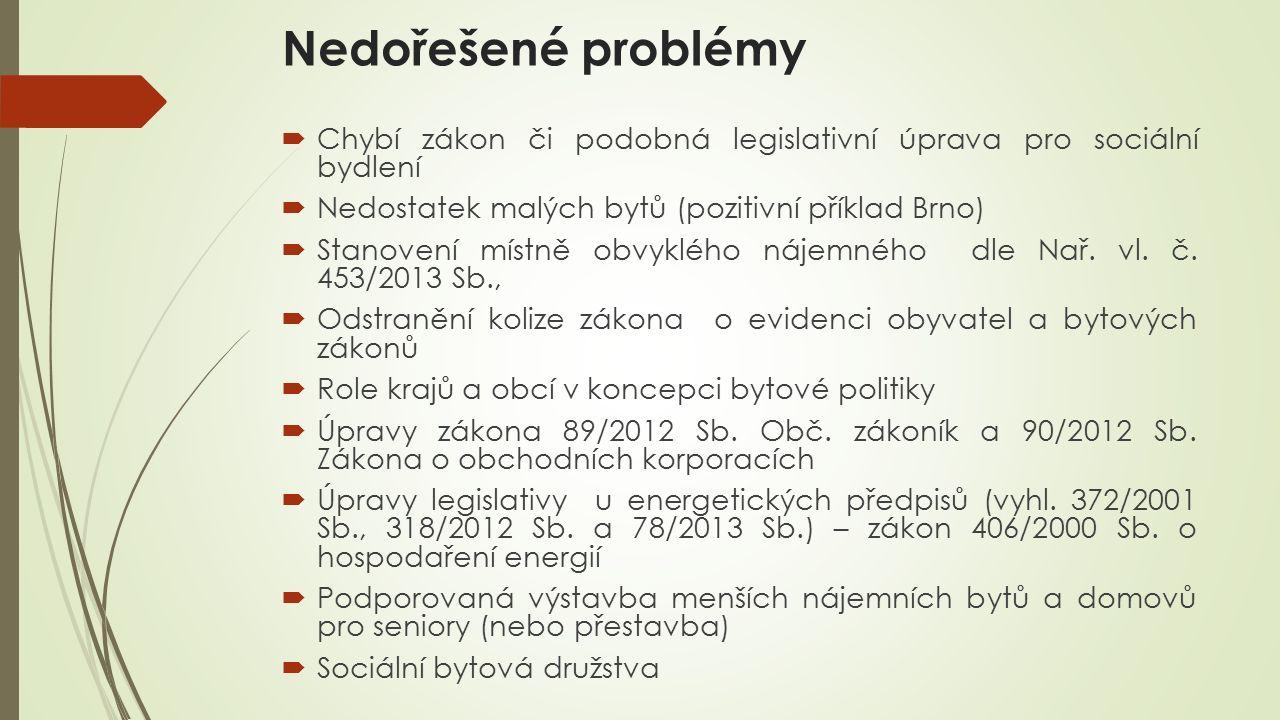 Nedořešené problémy  Chybí zákon či podobná legislativní úprava pro sociální bydlení  Nedostatek malých bytů (pozitivní příklad Brno)  Stanovení místně obvyklého nájemného dle Nař.