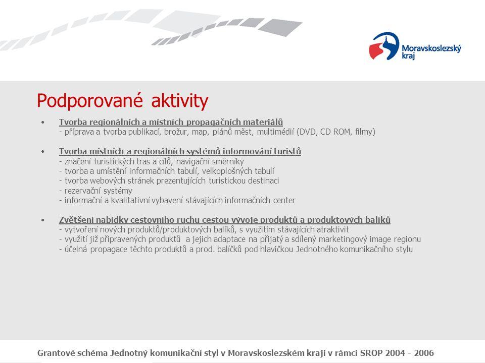 Grantové schéma Jednotný komunikační styl v Moravskoslezském kraji v rámci SROP 2004 - 2006 Podporované aktivity Rozvoj forem a zaměření marketingové komunikace s cílovými trhy - propagačně-informační kampaně, cílené reklamy - koordinace a podpora propagačních a prezentačních aktivit regionu Zpracování grafického manuálu - zpracování grafického manuálu pro uplatnění jednotného vizuálního stylu turistického regionu, mikroregionu, obce, města apod.