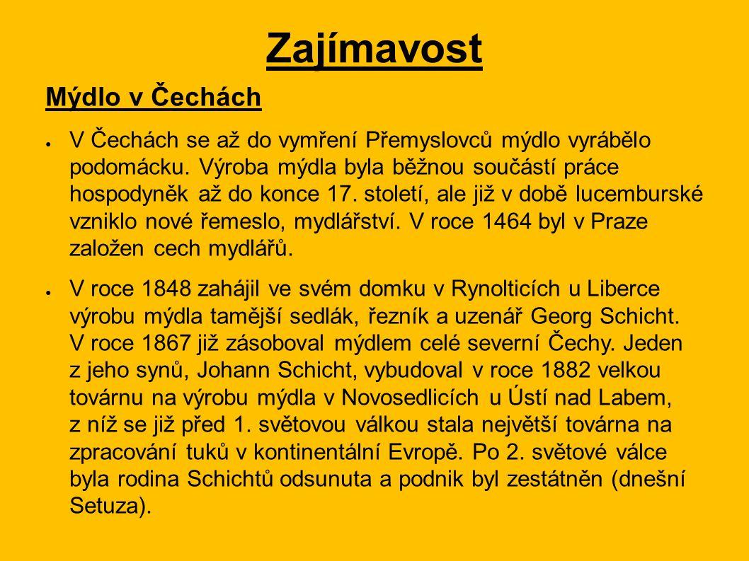 Zajímavost Mýdlo v Čechách ● V Čechách se až do vymření Přemyslovců mýdlo vyrábělo podomácku. Výroba mýdla byla běžnou součástí práce hospodyněk až do