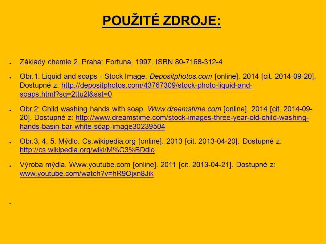 POUŽITÉ ZDROJE: ● Základy chemie 2. Praha: Fortuna, 1997. ISBN 80-7168-312-4 ● Obr.1: Liquid and soaps - Stock Image. Depositphotos.com [online]. 2014