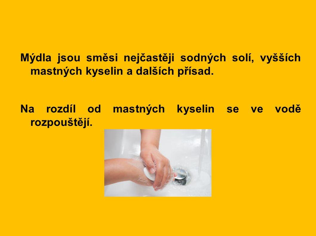 Mýdla jsou směsi nejčastěji sodných solí, vyšších mastných kyselin a dalších přísad. Na rozdíl od mastných kyselin se ve vodě rozpouštějí.