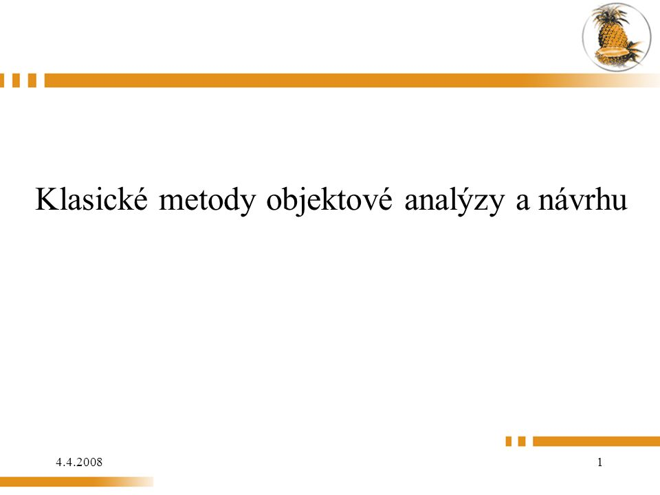 4.4.2008 102 Příklad: OMT seznam požadavků (viz OOD) kontextový diagram diagram tříd datový slovník scénář typických dialogů mapa událostí diagram událostí stavový diagram