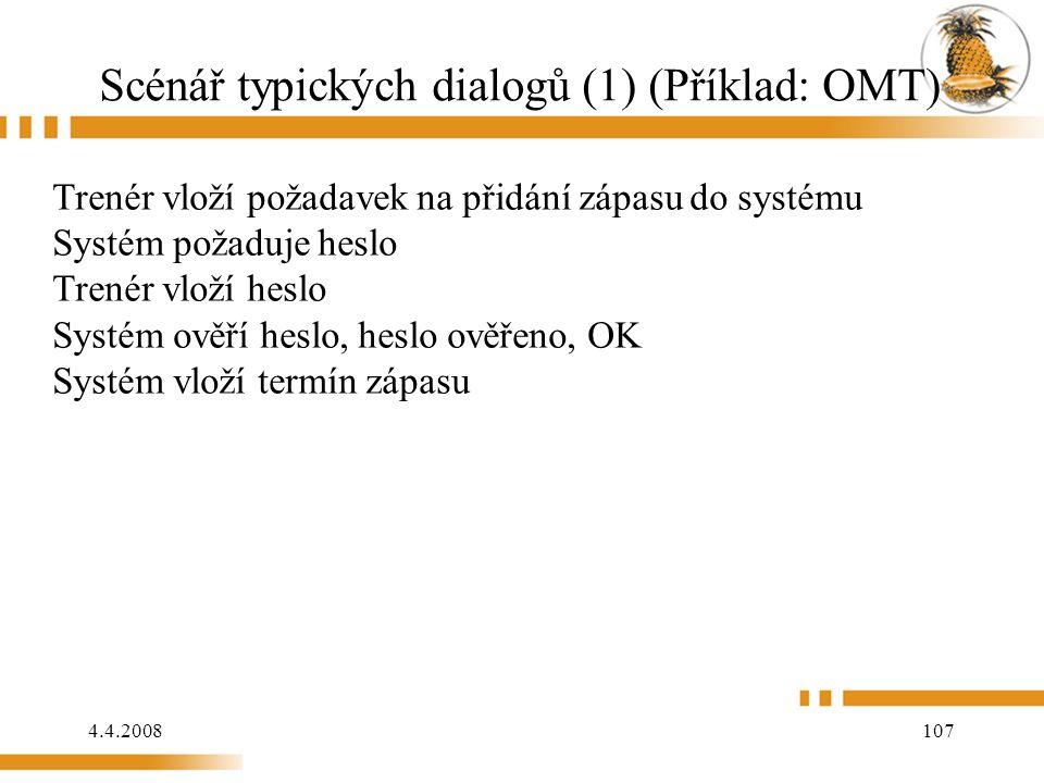 4.4.2008 107 Scénář typických dialogů (1) (Příklad: OMT) Trenér vloží požadavek na přidání zápasu do systému Systém požaduje heslo Trenér vloží hesl