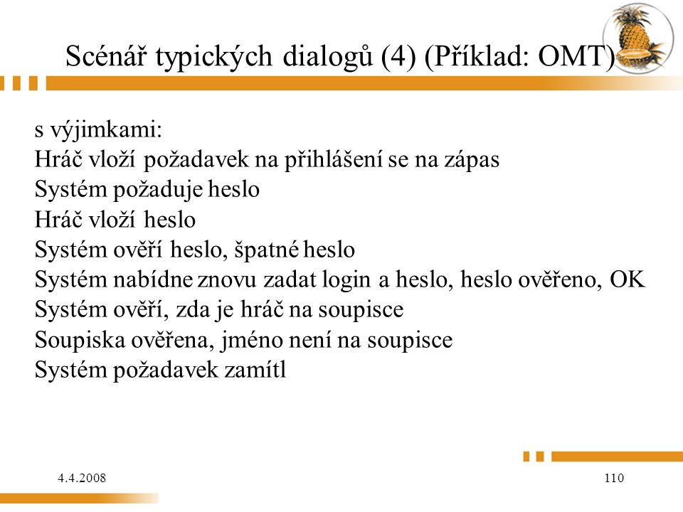 4.4.2008 110 Scénář typických dialogů (4) (Příklad: OMT) s výjimkami: Hráč vloží požadavek na přihlášení se na zápas Systém požaduje heslo Hráč vlož