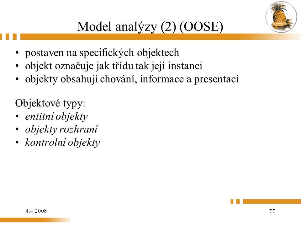 4.4.2008 77 Model analýzy (2) (OOSE) postaven na specifických objektech objekt označuje jak třídu tak její instanci objekty obsahují chování, informa