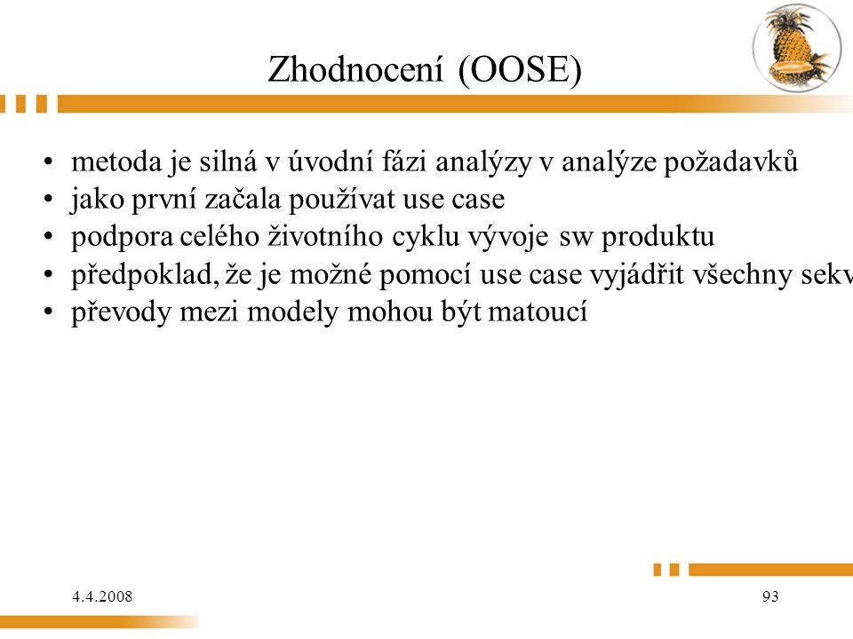 4.4.2008 93 Zhodnocení (OOSE) metoda je silná v úvodní fázi analýzy v analýze požadavků jako první začala používat use case podpora celého životního