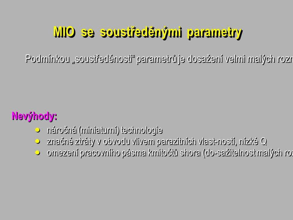 """MIO se soustředěnými parametry Podmínkou """"soustředěnosti parametrů je dosažení velmi malých rozměrů prvku (obvodu) l << g (aspoň o jeden řád)."""