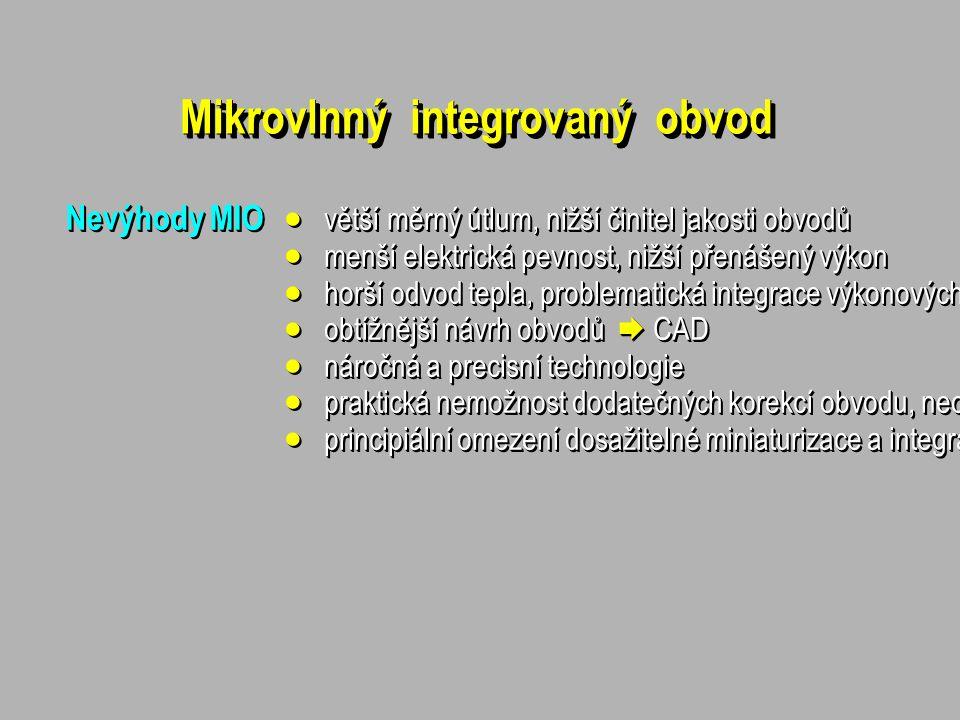 """8 hybridní(HMIO)hybridní(HMIO) monolitické(MMIO)monolitické(MMIO) kombinované pro mm vlny """"klasické L, C, R """"klasické z krátkých úseků vedení L, C, R z krátkých úseků vedení L, C, R monolitické C, R monolitické symetrické mikropáskové s rozloženými parametry l >> g s rozloženými parametry l >> g se soustředěnými parametry l << g se soustředěnými parametry l << g nesymetrické mikropáskové koplanárníkoplanární štěrbinovéštěrbinové objemové MIO ploutvová vedení MIKROVLNNÉ INTEGROVANÉ OBVODY (MIO) planární vlnovody"""