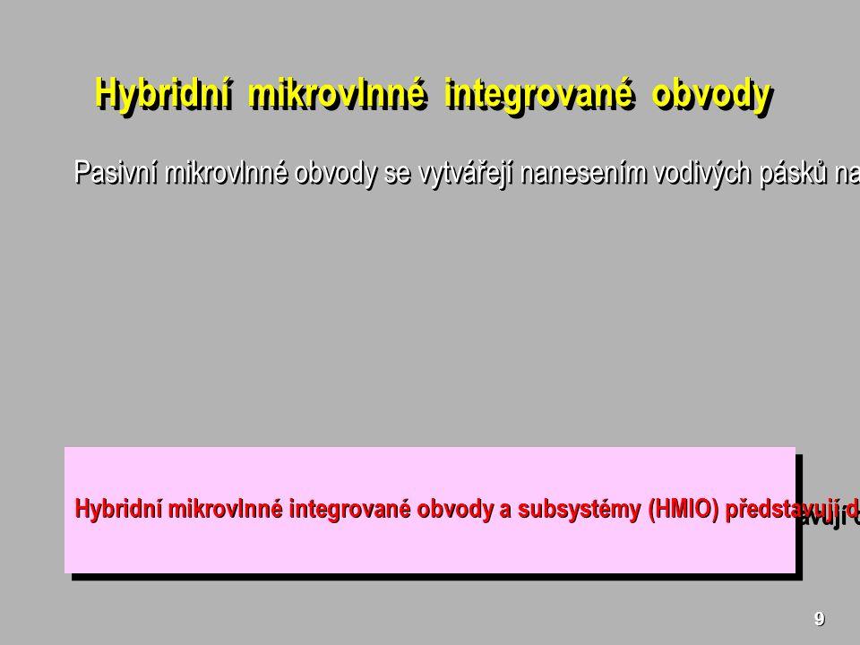 9 Hybridní mikrovlnné integrované obvody Pasivní mikrovlnné obvody se vytvářejí nanesením vodivých pásků na pevnou dielektrickou podložku (tzv.