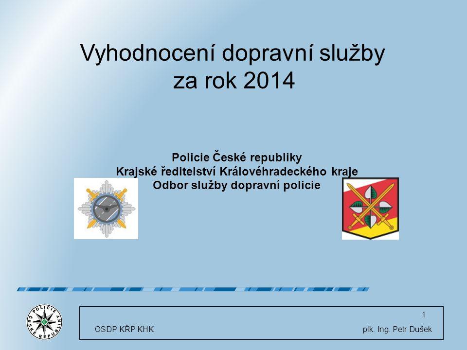 Vyhodnocení dopravní služby za rok 2014 Policie České republiky Krajské ředitelství Královéhradeckého kraje Odbor služby dopravní policie OSDP KŘP KHK plk.