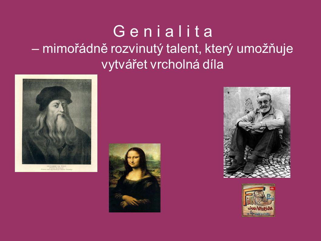 G e n i a l i t a – mimořádně rozvinutý talent, který umožňuje vytvářet vrcholná díla