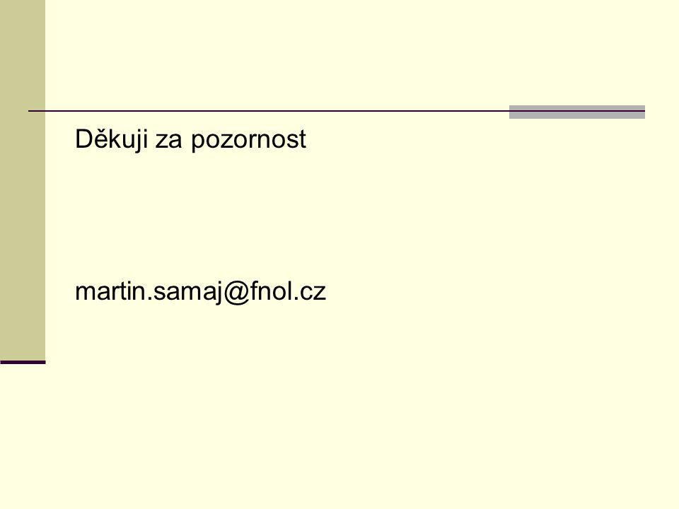 Děkuji za pozornost martin.samaj@fnol.cz
