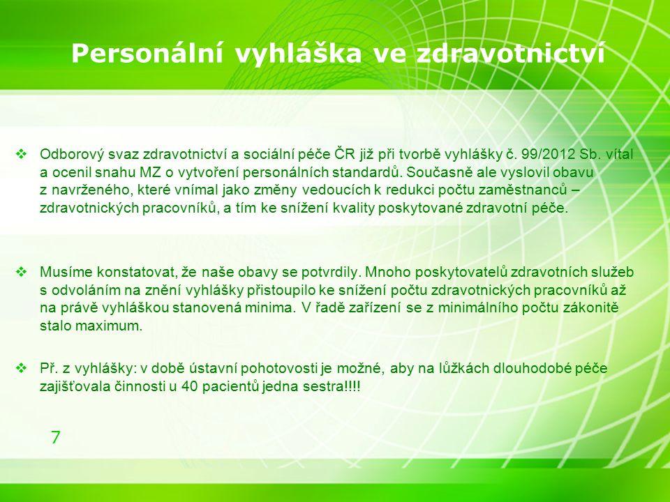 7 Personální vyhláška ve zdravotnictví  Odborový svaz zdravotnictví a sociální péče ČR již při tvorbě vyhlášky č. 99/2012 Sb. vítal a ocenil snahu MZ