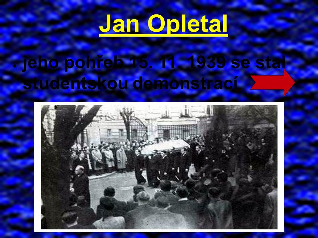 Jan Opletal ● jeho pohřeb 15. 11. 1939 se stal studentskou demonstrací