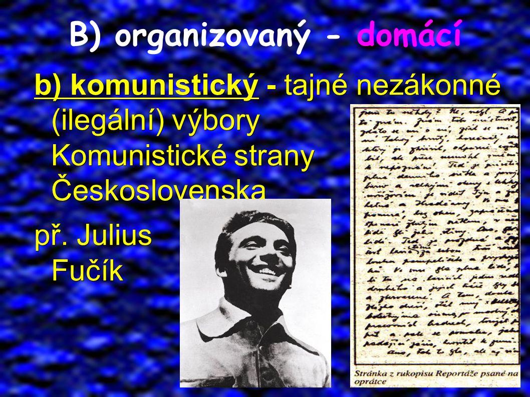 B) organizovaný - domácí b) komunistický - tajné nezákonné (ilegální) výbory Komunistické strany Československa př.
