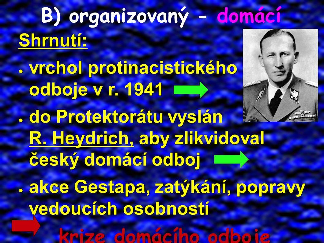 B) organizovaný - domácí Shrnutí: ● vrchol protinacistického odboje v r.