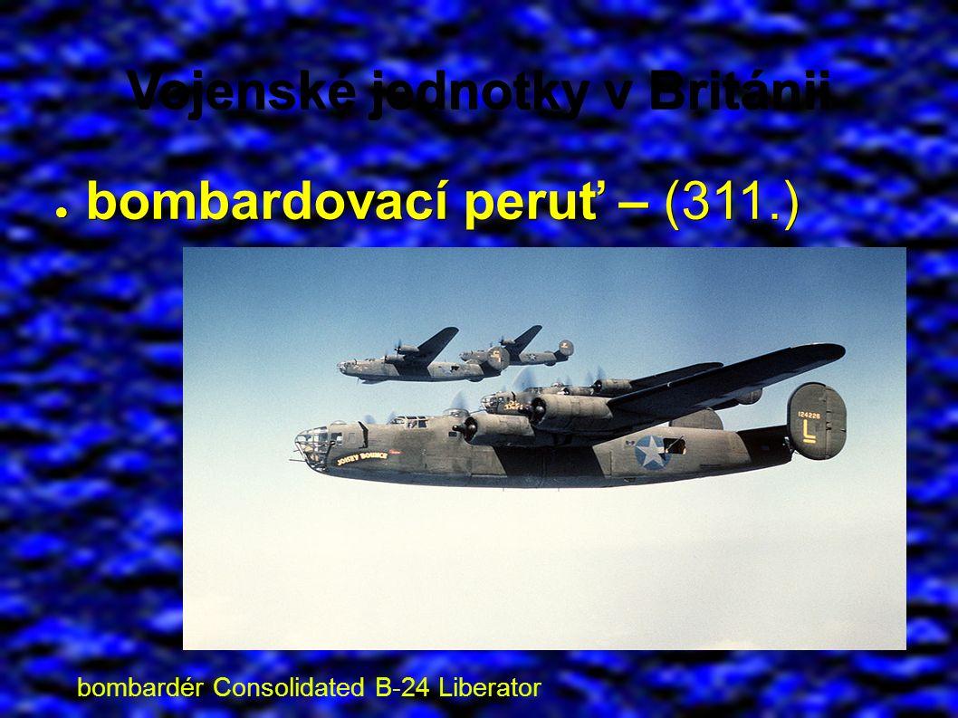 Vojenské jednotky v Británii ● bombardovací peruť – (311.) bombardér Consolidated B-24 Liberator