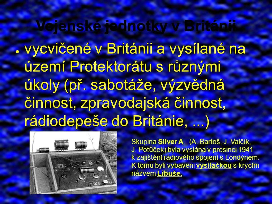 Vojenské jednotky v Británii ● vycvičené v Británii a vysílané na území Protektorátu s různými úkoly (př.