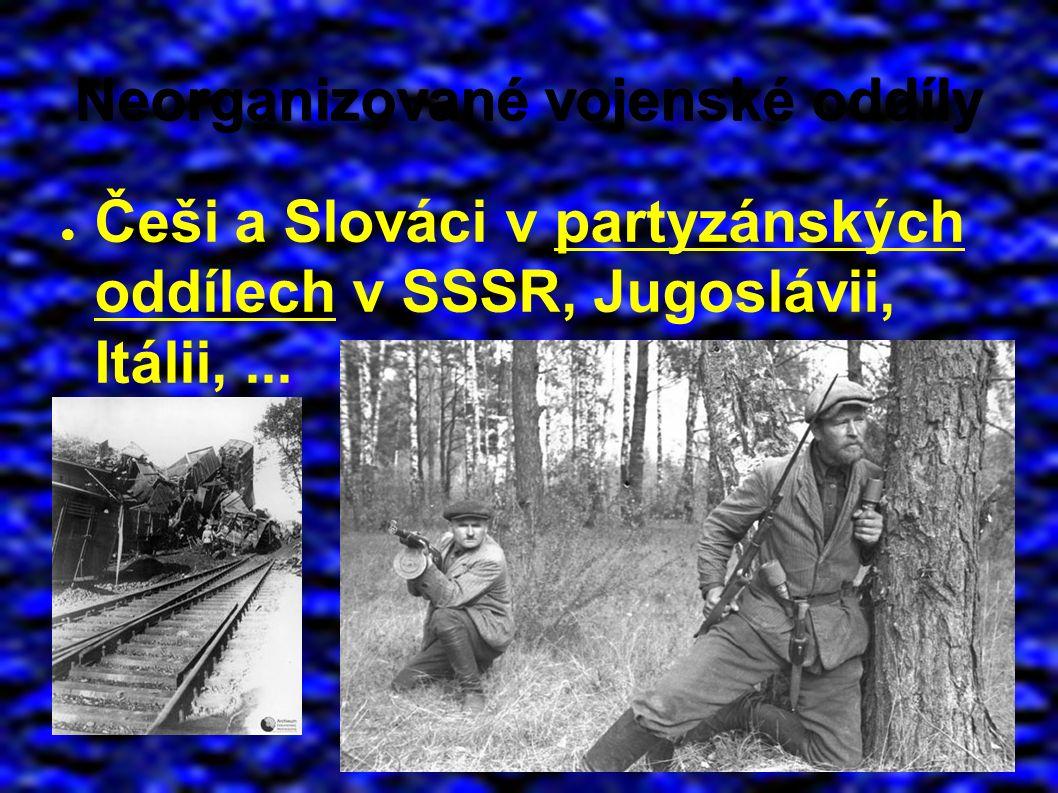 Neorganizované vojenské oddíly ● Češi a Slováci v partyzánských oddílech v SSSR, Jugoslávii, Itálii,...