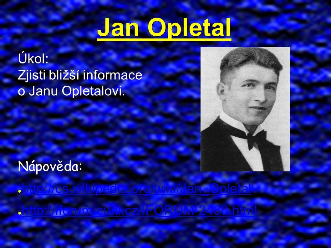 Jan Opletal Úkol: Zjisti bližší informace o Janu Opletalovi.