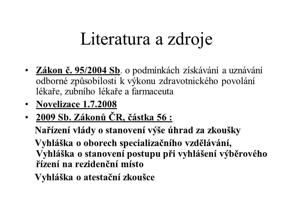Literatura a zdroje Zákon č. 95/2004 Sb. o podmínkách získávání a uznávání odborné způsobilosti k výkonu zdravotnického povolání lékaře, zubního lékař