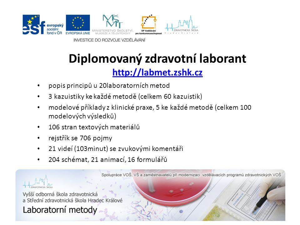 Diplomovaný zdravotní laborant http://labmet.zshk.cz http://labmet.zshk.cz popis principů u 20laboratorních metod 3 kazuistiky ke každé metodě (celkem