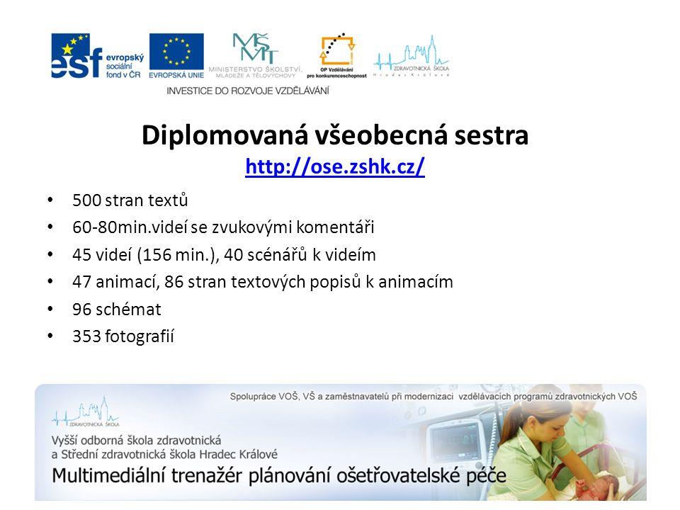 Diplomovaná všeobecná sestra http://ose.zshk.cz/ http://ose.zshk.cz/ 500 stran textů 60-80min.videí se zvukovými komentáři 45 videí (156 min.), 40 scé