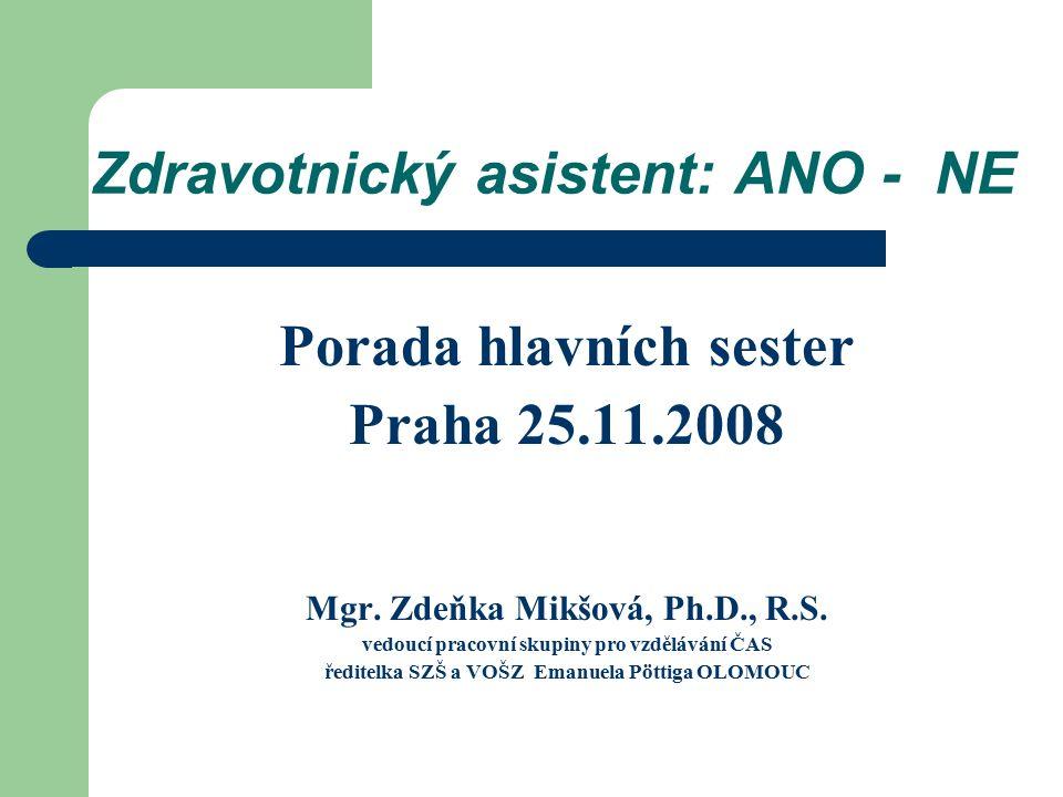 Zdravotnický asistent: ANO - NE Porada hlavních sester Praha 25.11.2008 Mgr.