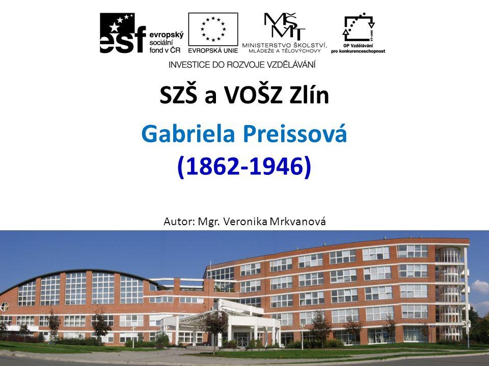Gabriela Preissová (1862-1946) Autor: Mgr. Veronika Mrkvanová SZŠ a VOŠZ Zlín ZA, 2.