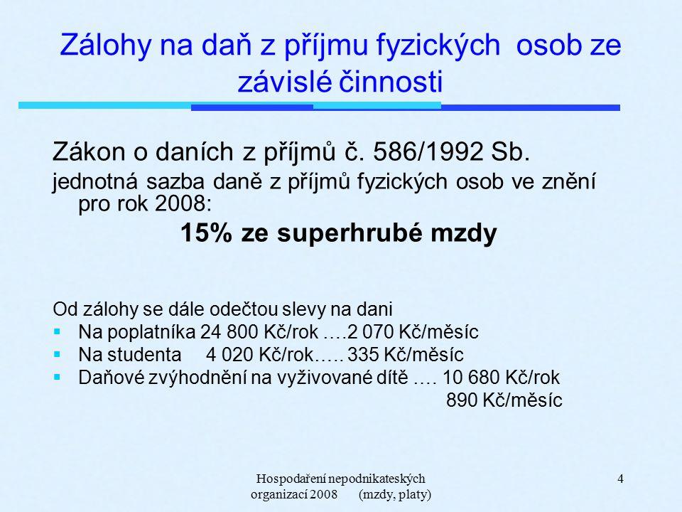 Hospodaření nepodnikateských organizací 2008 (mzdy, platy) 4 Zálohy na daň z příjmu fyzických osob ze závislé činnosti Zákon o daních z příjmů č.