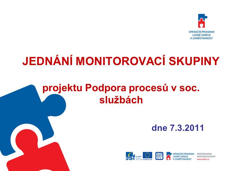 JEDNÁNÍ MONITOROVACÍ SKUPINY projektu Podpora procesů v soc. službách dne 7.3.2011