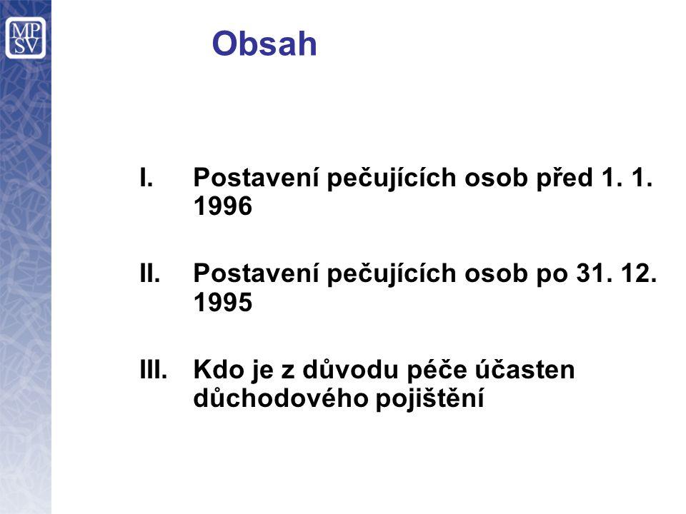 Obsah I.Postavení pečujících osob před 1. 1. 1996 II.Postavení pečujících osob po 31.