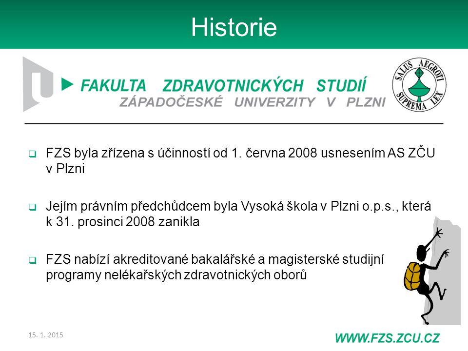 15. 1. 2015 Historie  FZS byla zřízena s účinností od 1. června 2008 usnesením AS ZČU v Plzni  Jejím právním předchůdcem byla Vysoká škola v Plzni o