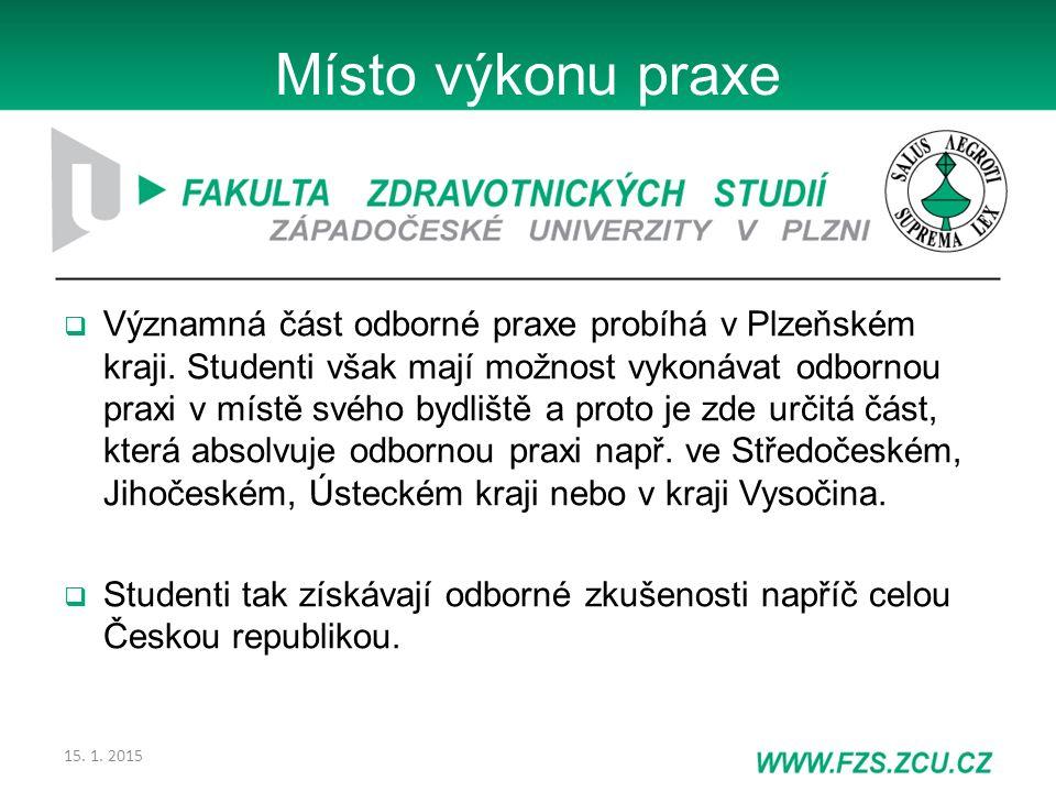 15. 1. 2015 Místo výkonu praxe  Významná část odborné praxe probíhá v Plzeňském kraji. Studenti však mají možnost vykonávat odbornou praxi v místě sv