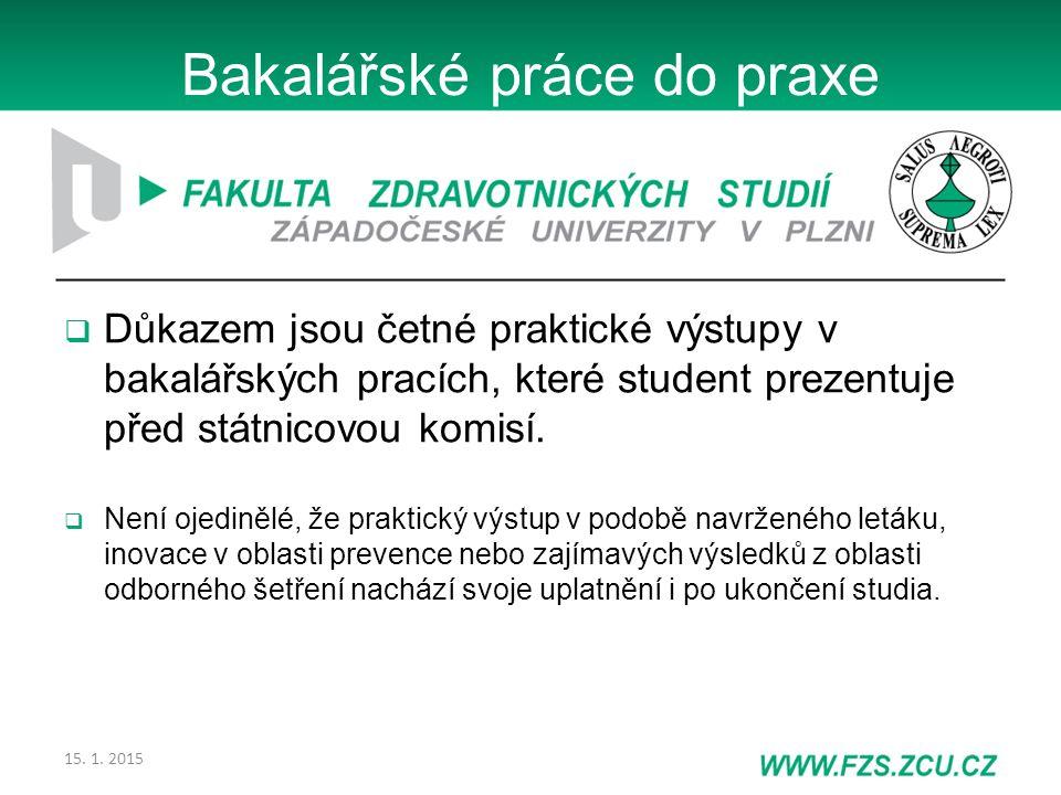 15. 1. 2015 Bakalářské práce do praxe  Důkazem jsou četné praktické výstupy v bakalářských pracích, které student prezentuje před státnicovou komisí.